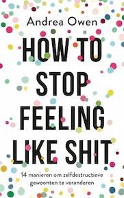 How to stop feeling like shit - Andrea Owen (ISBN 9789021570082)