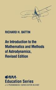 An Introduction to the Mathematics and Methods of Astrodynamics, Revised Edition - Richard H. Battin (ISBN 9781563473425)