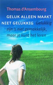 Geluk alleen maakt niet gelukkig - Thomas d' Ansembourg (ISBN 9789077942307)