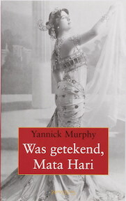 Was getekend, Mata Hari - Y. Murphy (ISBN 9789044610994)