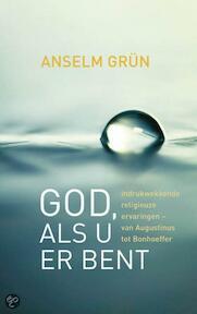 God, als U er bent - Anselm Grün (ISBN 9789059951921)