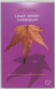 Leven zonder middelpunt - Jeff Foster (ISBN 9789077228845)