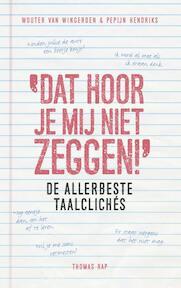 Dat hoor je mij niet zeggen! - Wouter van Wingerden, Pepijn Hendriks (ISBN 9789400405110)
