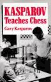 Kasparov Teaches Chess - Garri Kimovich Kasparov (ISBN 9780713455267)