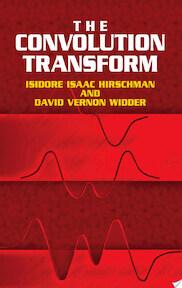 The Convolution Transform - Isidore Isaac Hirschman, David V. Widder (ISBN 9780486441757)