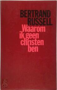Waarom ik geen christen ben en andere essays over religie en verwante onderwerpen - Bertrand Russell (ISBN 9789029008310)