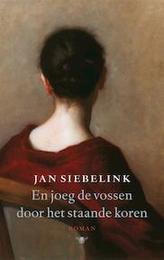 En joeg de vossen door het staande koren - Jan Siebelink (ISBN 9789023427087)