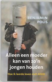 Alleen een moeder kan van zo'n jongen houden - B. Polis (ISBN 9789057121968)