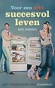Voor een echt succesvol leven - Bas Haring (ISBN 9789038890777)