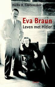 Eva Braun - Heike B. Görtemaker (ISBN 9789059363137)