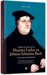 Martin Luther en Johann Sebastian Bach: Twee grensverleggers - Govert Jan Bach (ISBN 9789047622970)