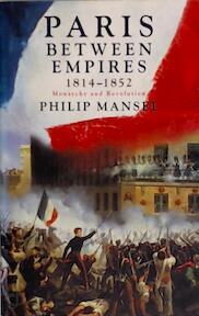 Paris Between Empires, 1814-1852 - Philip Mansel (ISBN 9781842126561)