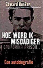 Hoe word ik misdadiger - Edward Bunker, Ton Heuvelmans (ISBN 9789029504126)