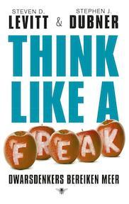 Think like a freak - Steven D. Levitt, Stephen J. Dubner (ISBN 9789023483601)