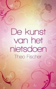 De kunst van het nietsdoen - Theo Fischer (ISBN 9789045310763)