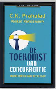 De toekomst van concurrentie - C.K. Prahalad, Venkat Ramaswamy (ISBN 9789025424770)