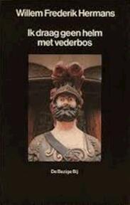 Ik draag geen helm met vederbos - W.F. Hermans (ISBN 9789023460480)
