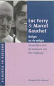 Religie na de religie - Luc Ferry, Marcel Gauchet, J.M.M. de Valk (ISBN 9789028940765)