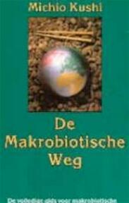 De makrobiotische weg - Michio Kushi, Stephen Blauer (ISBN 9789072538017)