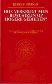 Hoe verkrijgt men bewustzijn op hogere gebieden? - Rudolf Steiner (ISBN 9789060380024)
