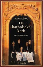 De katholieke kerk - Hans Küng, Ard Posthuma (ISBN 9789023410362)