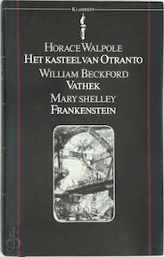 Het kasteel van Otranto - Vathek - Frankenstein - Horace Walpole, William Beckford, Mary Shelley, Max Schuchart (ISBN 9789027491619)