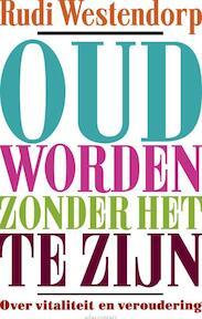 Oud worden zonder het te zijn - Rudi Westendorp (ISBN 9789045025056)
