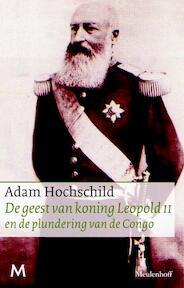 de geest van koning Leopold II en de plundering van de Congo - Adam Hochschild (ISBN 9789029087872)