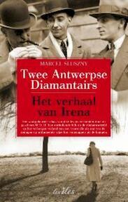 Twee Antwerpse diamantairs / Het verhaal van Irena - Marcel Bernard Sluszny (ISBN 9789081685351)