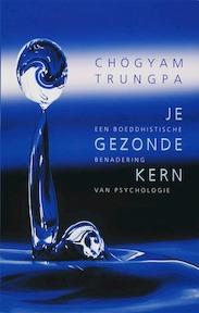 Je gezonde kern: een boeddhistische benadering van psychologie - Chogyam Trunga (ISBN 9789025956691)