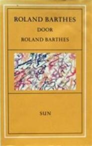 Roland Barthes door Roland Barthes - R. Barthes (ISBN 9789061682974)