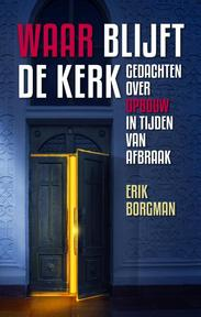 Waar blijft de kerk. Gedachten over opbouw in tijden van afbraak - Erik Borgman (ISBN 9789492093127)