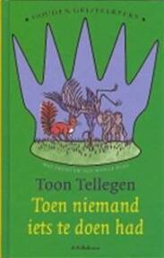 Toen niemand iets te doen had - Toon Tellegen (ISBN 9789021483825)