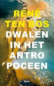 Dwalen in het antropoceen - René ten Bos (ISBN 9789024404858)
