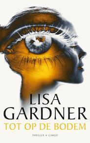 Tot op de bodem - Lisa Gardner (ISBN 9789023495499)