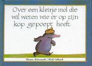 Over een kleine mol die wil weten wie er op zijn kop gepoept heeft - Werner Holzwarth, Wolf Erlbruch (ISBN 9789061745822)