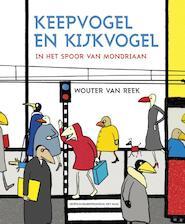 Keepvogel en Kijkvogel - Wouter van Reek (ISBN 9789025857172)