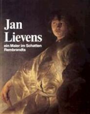 Jan Lievens, ein Maler im Schatten Rembrandts - Jan Lievens, Rudolf E. O. Ekkart