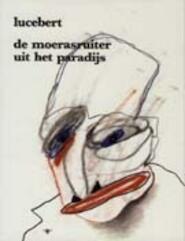 De moerasruiter uit het paradijs - Lucebert (ISBN 9789023445845)