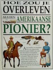 Hoe zou je overleven als een Amerikaanse pionier? - David Salariya, Penny Clarke (ISBN 9789055611188)