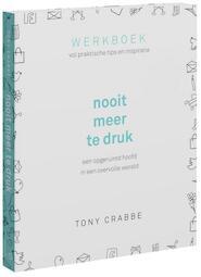 Nooit meer te druk - Tony Crabbe (ISBN 9789024576616)