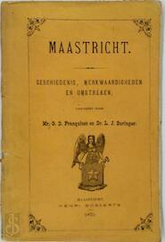 Maastricht. Geschiedenis, merkwaardigheden en omstreken - G.D. Franquinet, L.J. Suringar