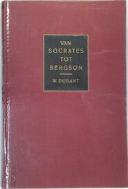 Van Socrates tot Bergson - Will Durant