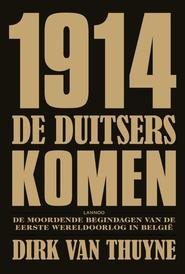 1914. De Duitsers komen! - D. van Thuyne (ISBN 9789020988222)