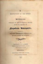 A description of the series of medals struck at the national medal mint by order of Napoleon Bonaparte, commemorating the most remarkable battles and events during his dynasty - John C. Laskey