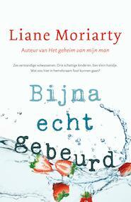 Bijna echt gebeurd - Liane Moriarty (ISBN 9789044975994)
