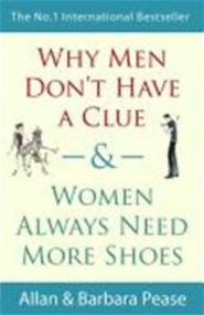 Why Men Don't Have a Clue and Women Always Need More Shoes - Allan Pease, Barbara Pease (ISBN 9780752879406)