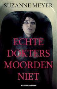 Echte dokters moorden niet - Suzanne Meyer (ISBN 9789490382810)