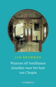 Waarom elf Antillianen knielden voor het hart van Chopin - Jan Brokken (ISBN 9789045014241)