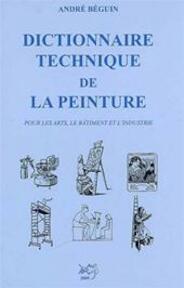Dictionnaire technique de la peinture - André Béguin (ISBN 9782903319281)